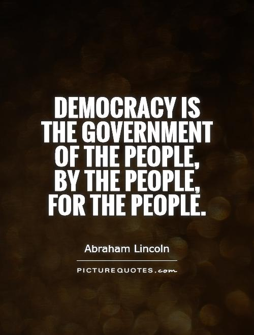 Democracy is  the government of the people,  by the people,  for the people Picture Quote #1