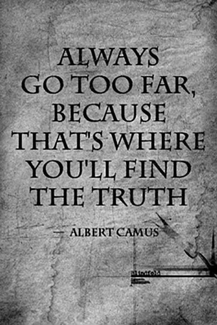 Always go too far, because that's where you'll find the truth Picture Quote #1