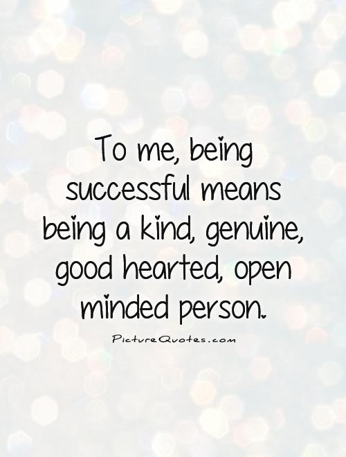 To me, being successful means being a kind, genuine, good hearted, open minded person Picture Quote #1