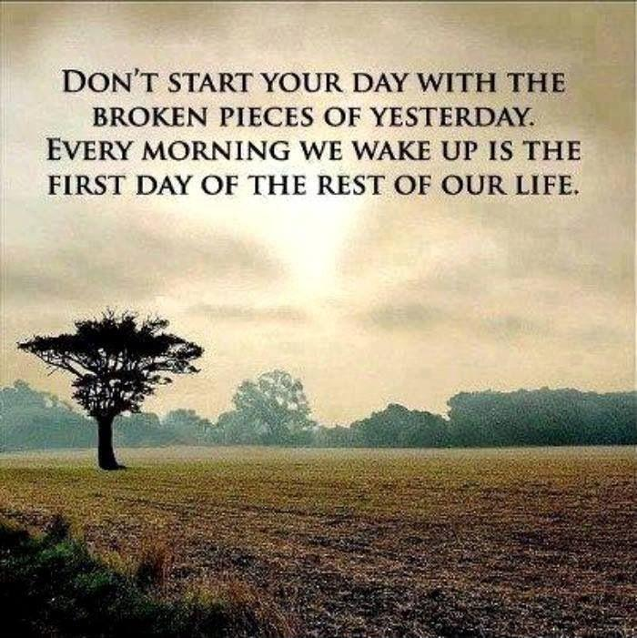 Don't start your day with the broken pieces of yesterday. Every morning we wake is the first day of the rest of your life Picture Quote #1