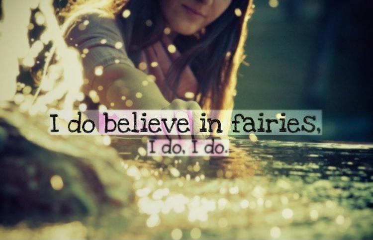 I do believe in fairies, I do, I do Picture Quote #1