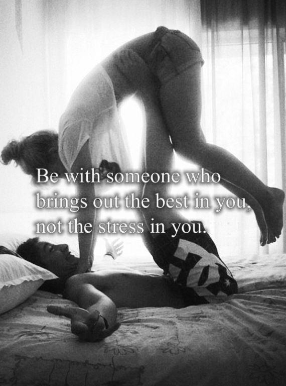 Be with someone who brings out the best in you, not the stress in you Picture Quote #2