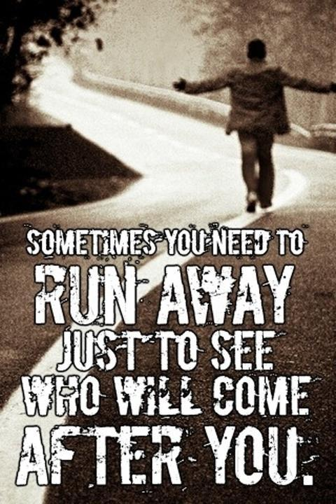 Sometimes you need to run away just to see who will come after you Picture Quote #1