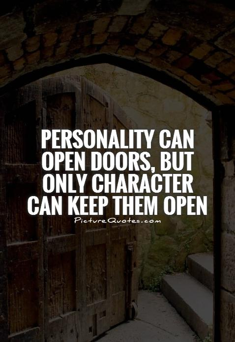 Personality can open doors, but only character can keep them open Picture Quote #1