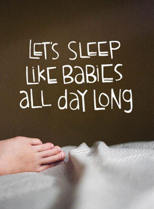 Let's sleep like babies all day long Picture Quote #1