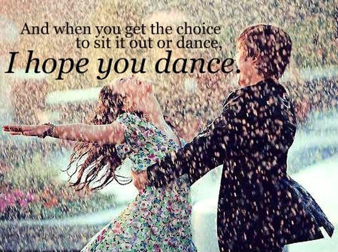And when you get the choice to sit out or dance, I hope you dance Picture Quote #1