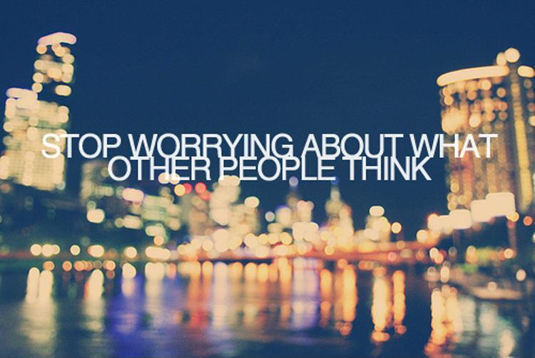 Stop worrying about what other people think Picture Quote #1