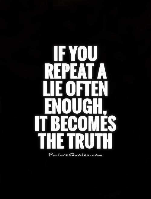 If you repeat a lie often enough,  it becomes the truth Picture Quote #1
