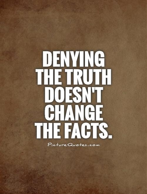 Denying the truth doesn't change the facts. Picture Quote #1