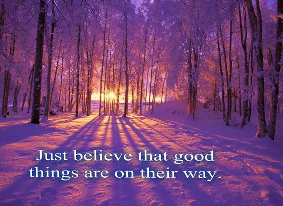 Just believe that good things are on their way Picture Quote #1