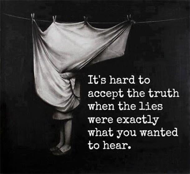 It's hard to accept the truth when the lies were exactly what you wanted to hear Picture Quote #1