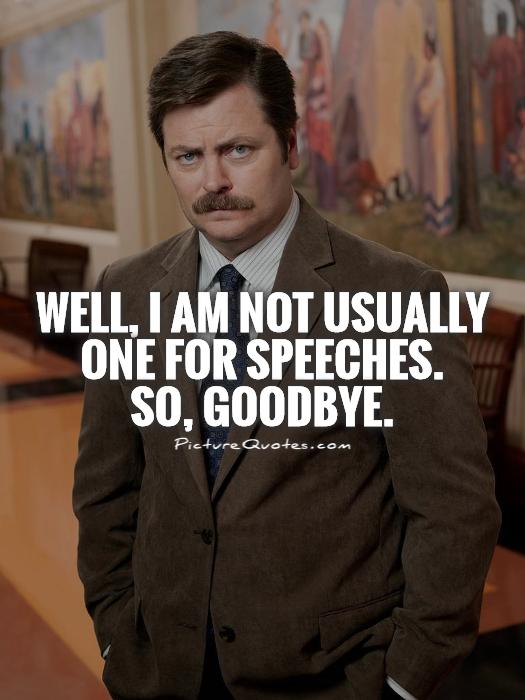 Well, I am not usually one for speeches.  So, goodbye Picture Quote #1