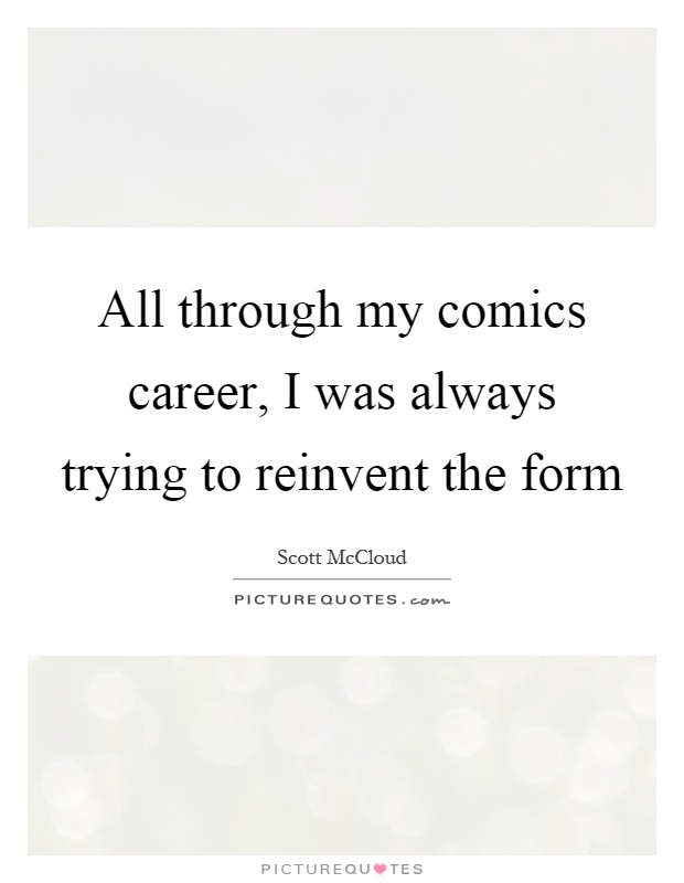All through my comics career, I was always trying to reinvent the form Picture Quote #1