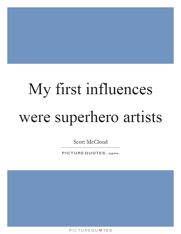 My first influences were superhero artists Picture Quote #1