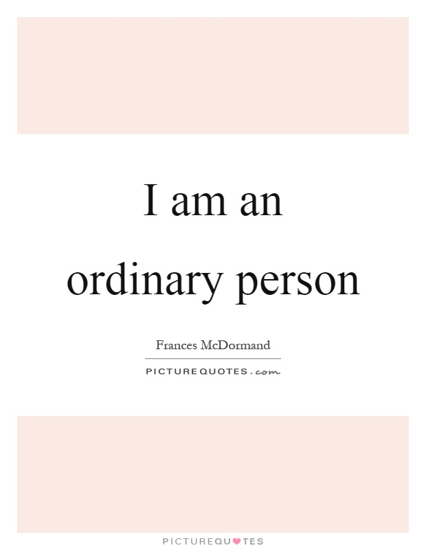 I am an ordinary person Picture Quote #1