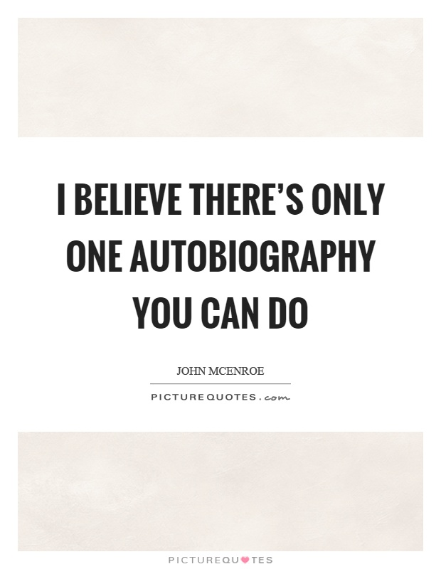 I believe there's only one autobiography you can do Picture Quote #1