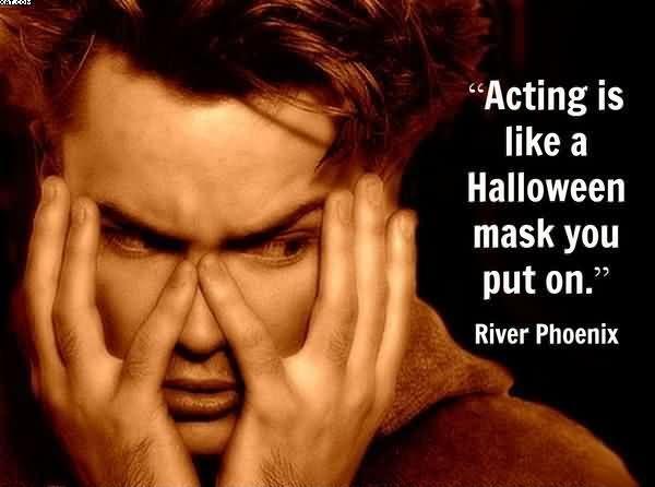 Acting is like a Halloween mask that you put on Picture Quote #1