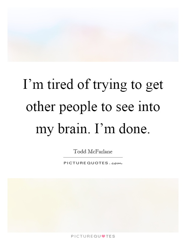 Tired Of Trying Quotes & Sayings | Tired Of Trying Picture ...