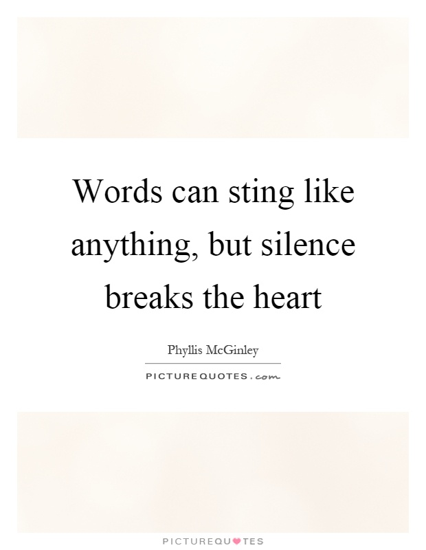 Words can sting like anything, but silence breaks the heart Picture Quote #1