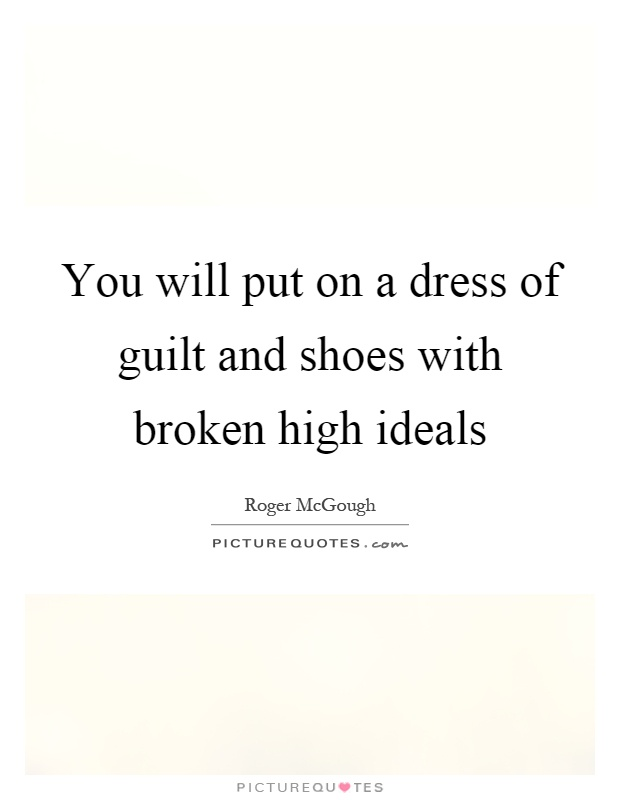 On a dress of guilt and shoes with broken high ideals picture quote 1