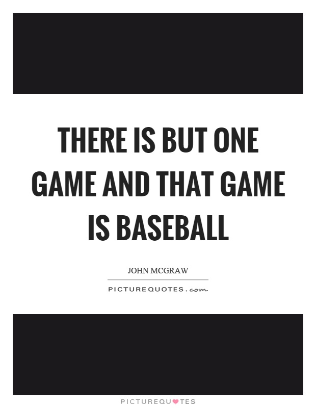 There is but one game and that game is baseball Picture Quote #1