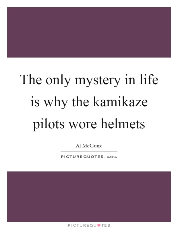 The only mystery in life is why the kamikaze pilots wore helmets Picture Quote #1