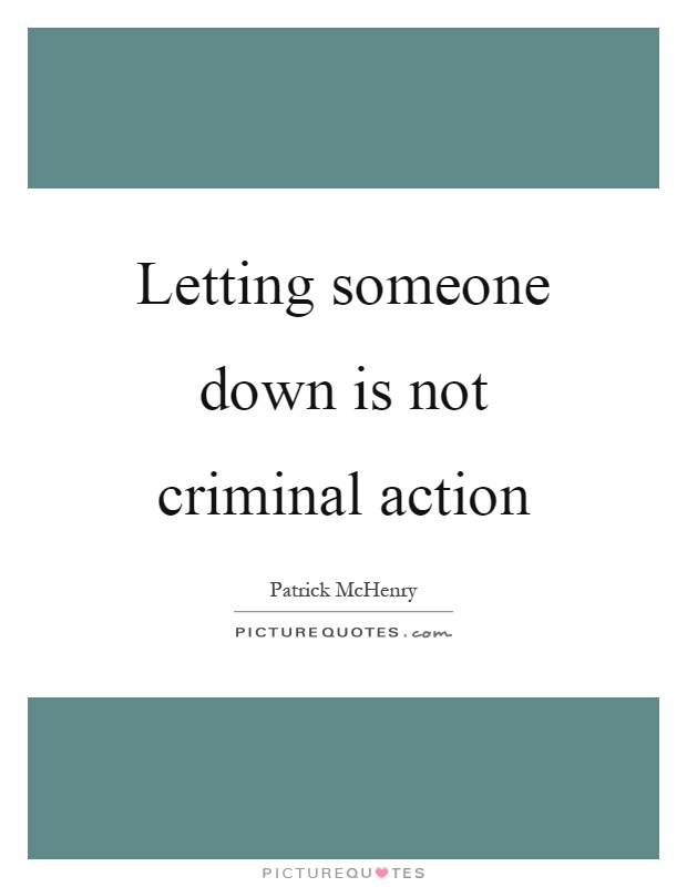 Letting someone down is not criminal action Picture Quote #1