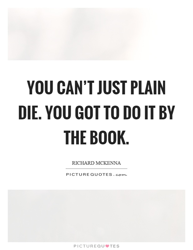 You can't just plain die. You got to do it by the book Picture Quote #1