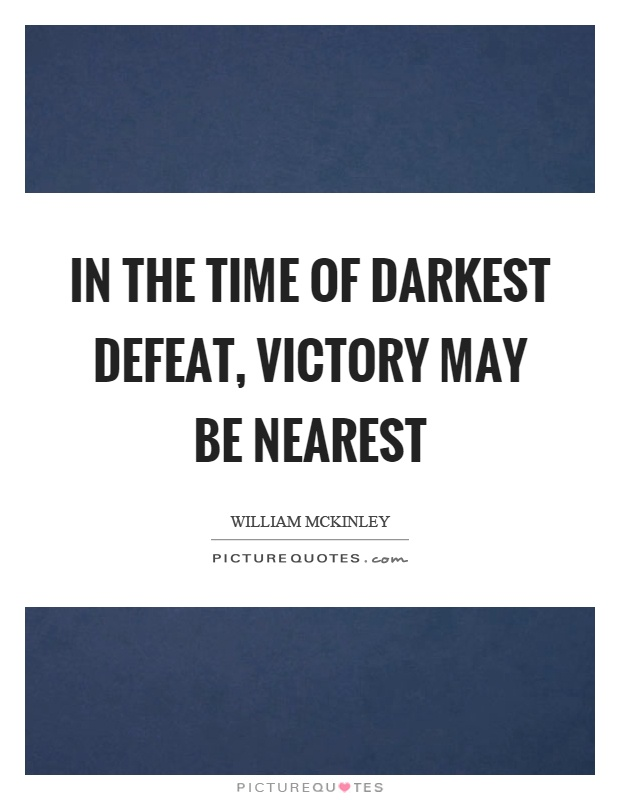 In the time of darkest defeat, victory may be nearest Picture Quote #1