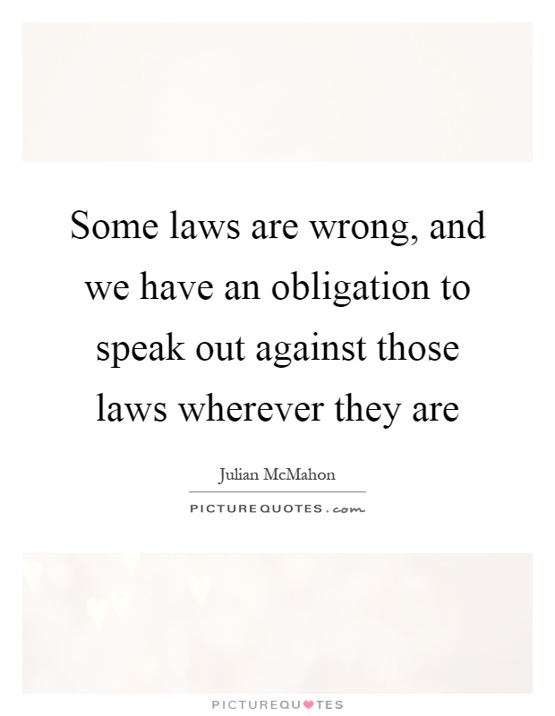 Some laws are wrong, and we have an obligation to speak out against those laws wherever they are Picture Quote #1