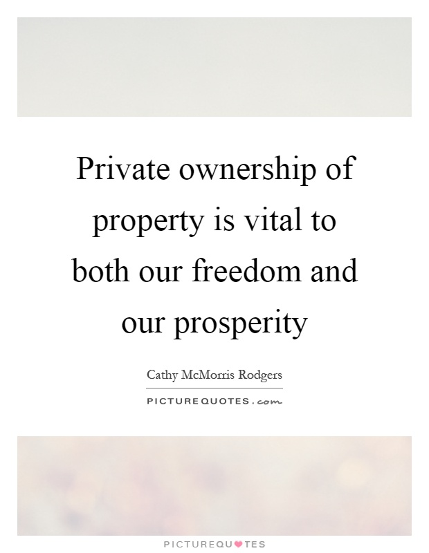 Private ownership of property is vital to both our freedom and our prosperity Picture Quote #1
