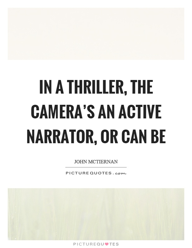 In a thriller, the camera's an active narrator, or can be Picture Quote #1