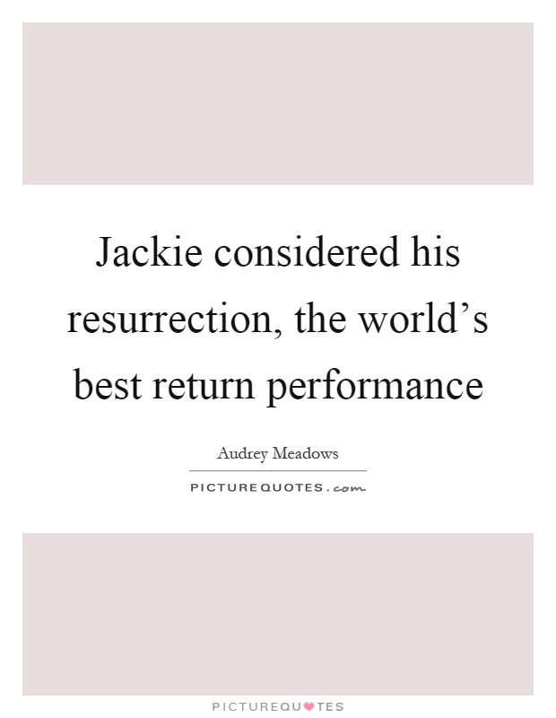 Jackie considered his resurrection, the world's best return performance Picture Quote #1