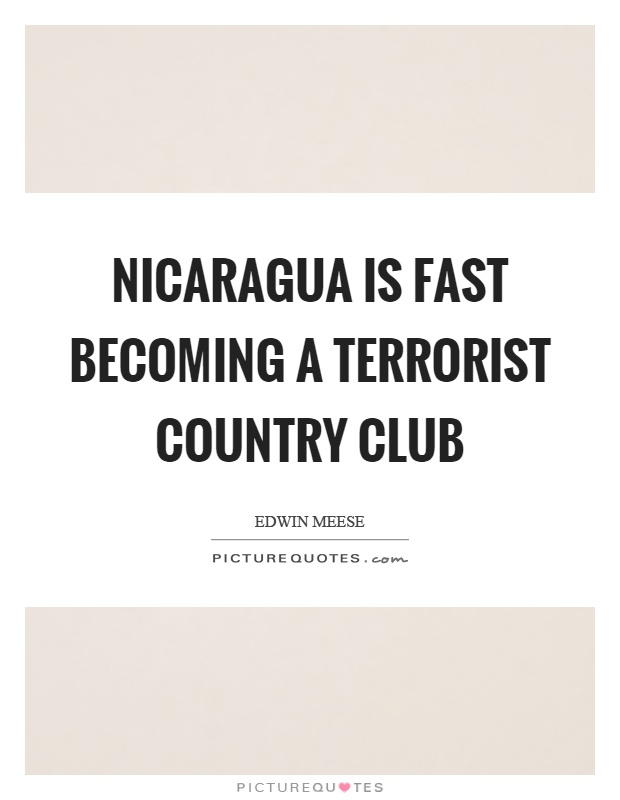 Nicaragua is fast becoming a terrorist country club Picture Quote #1