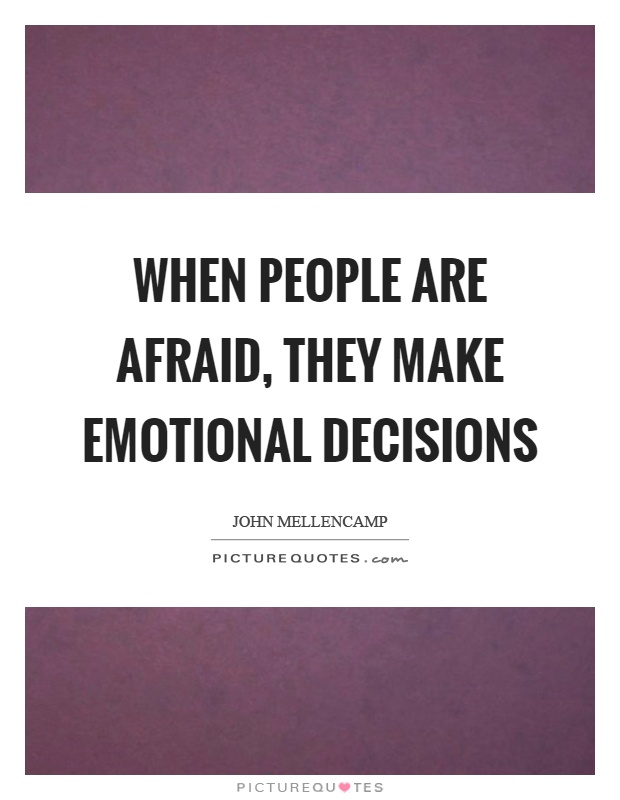 When people are afraid, they make emotional decisions Picture Quote #1