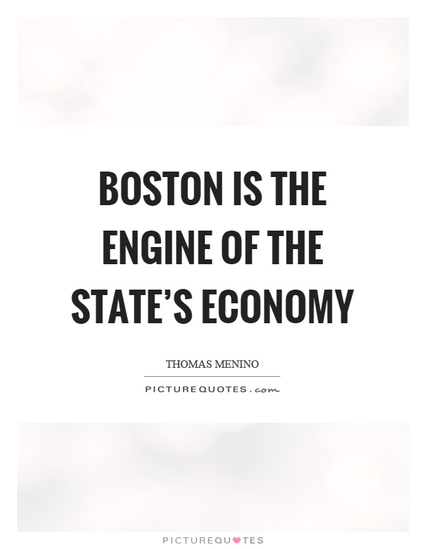 Boston is the engine of the state's economy Picture Quote #1