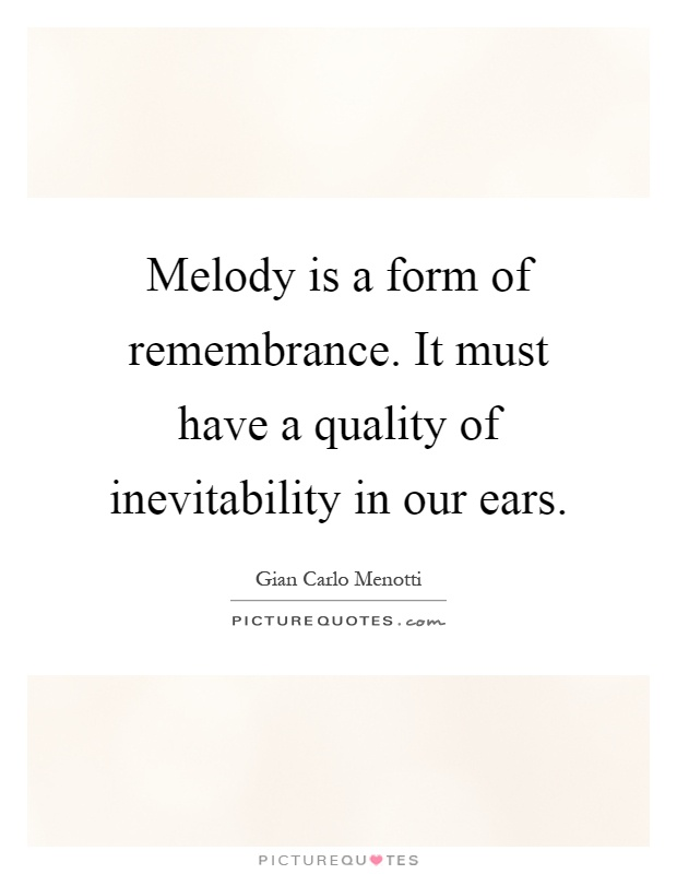Melody is a form of remembrance. It must have a quality of inevitability in our ears Picture Quote #1