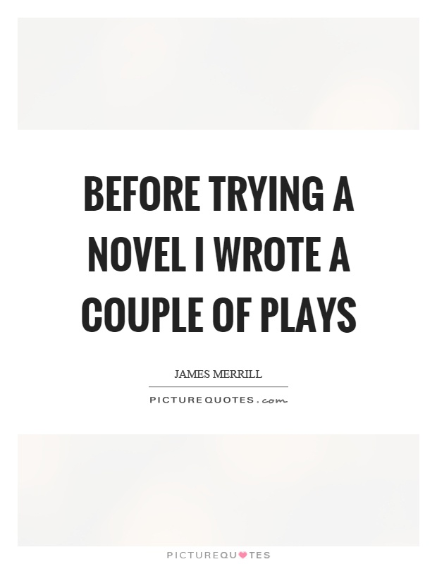 Before trying a novel I wrote a couple of plays Picture Quote #1