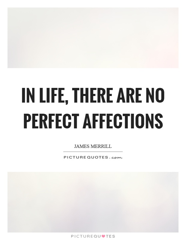 In life, there are no perfect affections Picture Quote #1