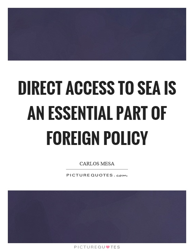 Direct access to sea is an essential part of foreign policy Picture Quote #1