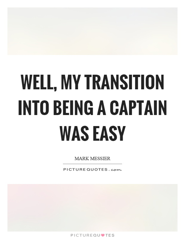 Well, my transition into being a captain was easy Picture Quote #1