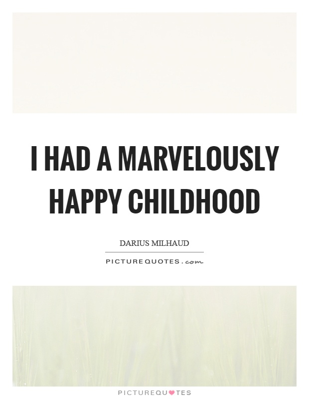 I had a marvelously happy childhood Picture Quote #1