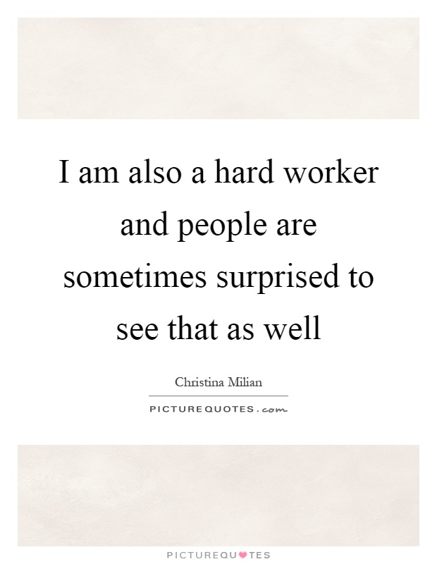 i am hard worker Find and save ideas about hard work quotes on pinterest | see more ideas about working hard, monday work quotes and hard work success quotes.