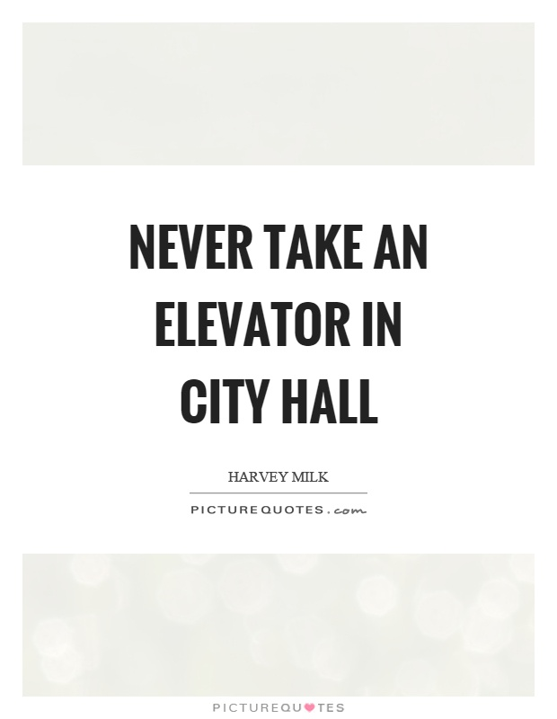 Never take an elevator in city hall Picture Quote #1