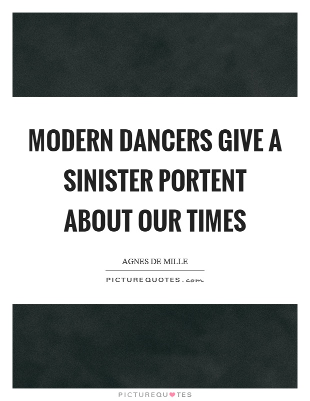 Modern dancers give a sinister portent about our times Picture Quote #1