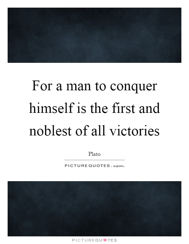 For a man to conquer himself is the first and noblest of all victories Picture Quote #1