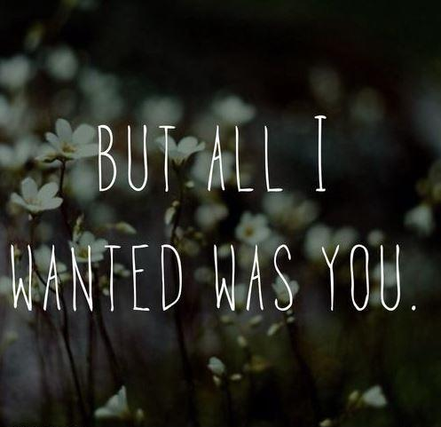 But all I wanted was you Picture Quote #1