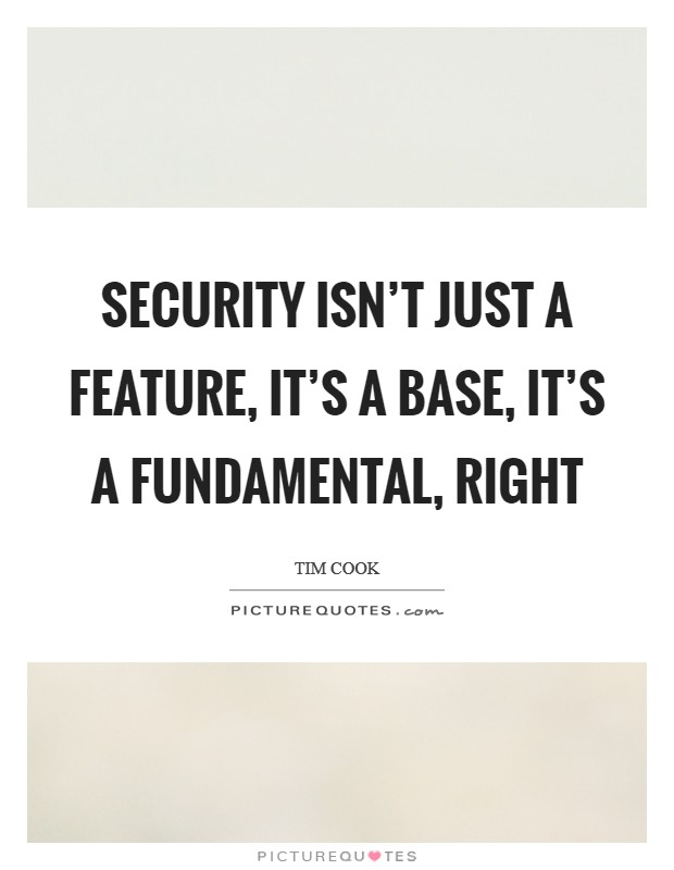 Security isn't just a feature, it's a base, it's a fundamental, right Picture Quote #1