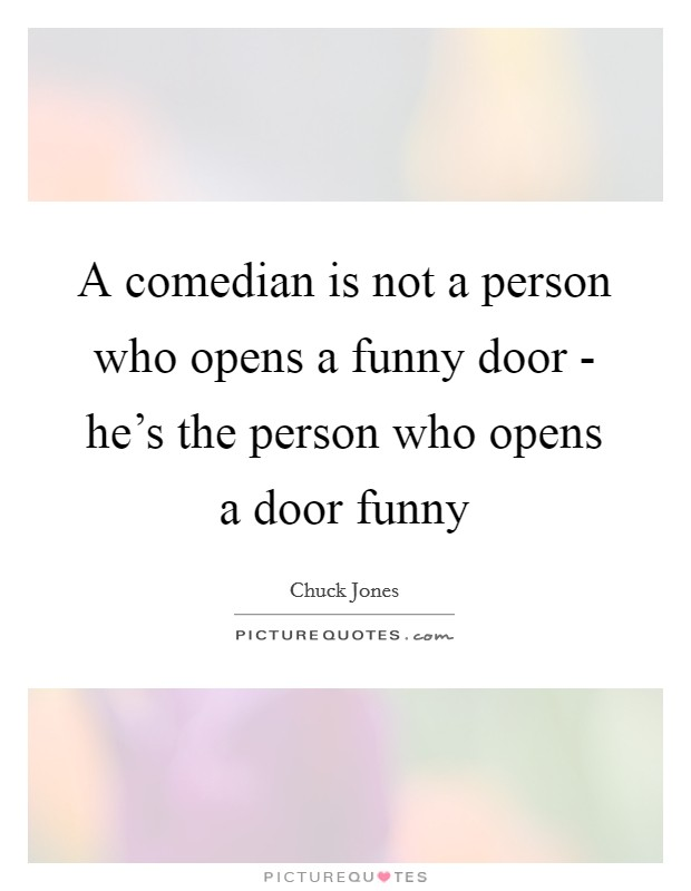 A comedian is not a person who opens a funny door he 39 s for Door quotes funny
