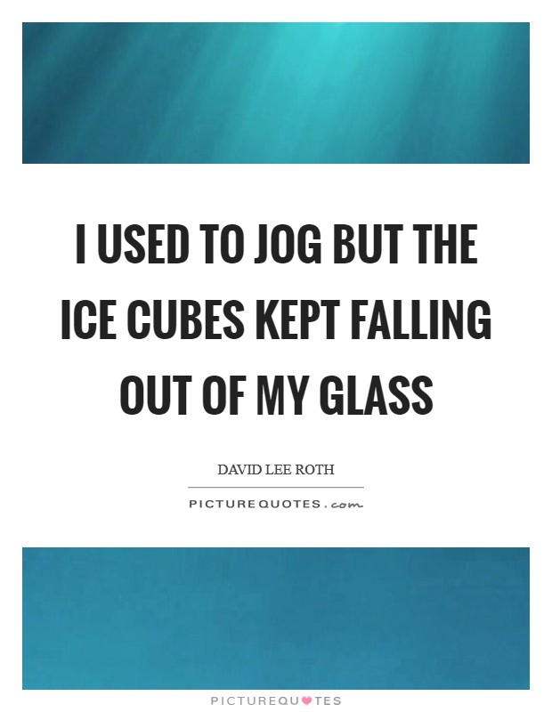 I used to jog but the ice cubes kept falling out of my glass Picture Quote #1